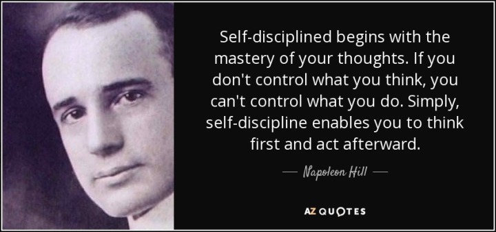 quote-self-disciplined-begins-with-the-mastery-of-your-thoughts-if-you-don-t-control-what-napoleon-hill-54-93-56